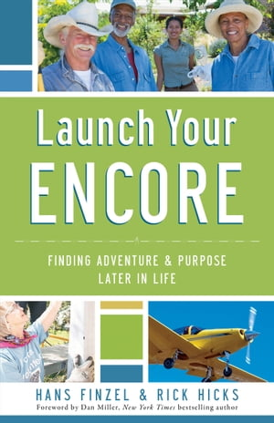 Launch Your Encore Finding Adventure and Purpose Later in Life