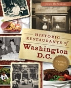 Historic Restaurants of Washington, D.C.: Capital Eats by John DeFerrari