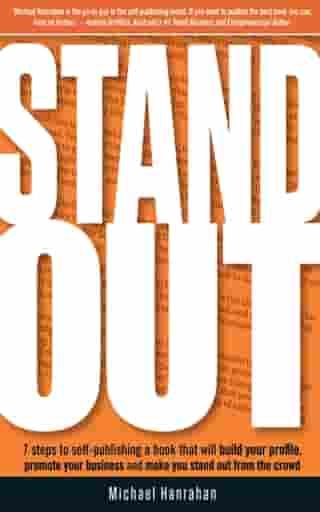 Stand Out: 7 Steps to Self-publishing a Book that will Build Your Profile, Promote You