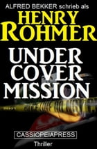Undercover Mission: Thriller: Cassiopeiapress Spannung by Henry Rohmer