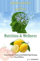 Natural Health and Lifestyle (Nutrition and Wellness) by J. T. Anthony