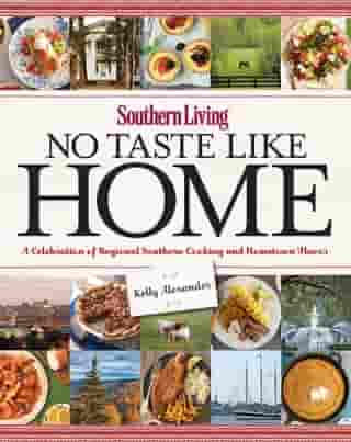 Southern Living No Taste Like Home: A Celebration of Regional Southern Cooking and Hometown Flavor by Kelly Alexander