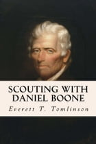 Scouting with Daniel Boone by Everett T. Tomlinson
