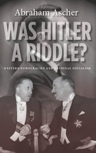 Was Hitler a Riddle?: Western Democracies and National Socialism by Abraham Ascher