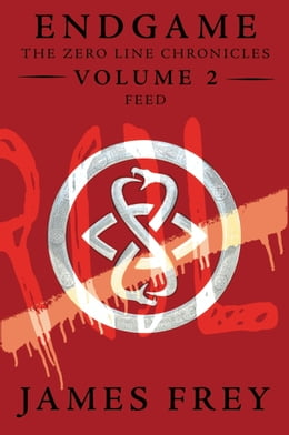 Book Endgame: The Zero Line Chronicles Volume 2: Feed by James Frey