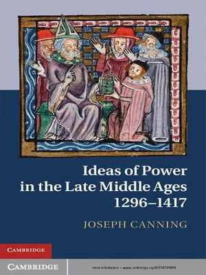 Ideas of Power in the Late Middle Ages,  1296?1417