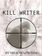 Kill Writer by Nelson Lowhim