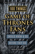 100 Things Game of Thrones Fans Should Know & Do Before They Die 3660d20e-a500-4dca-ae0a-933544293a32