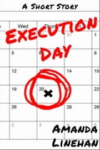 Execution Day: A Short Story by Amanda Linehan