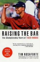Raising the Bar: The Championship Years of Tiger Woods by Tim Rosaforte