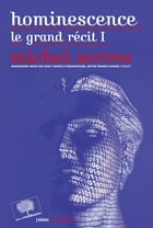 Hominescence, le grand récit (Tome 1) by Michel Serres