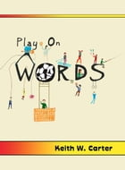 Play on Words by Keith W. Carter