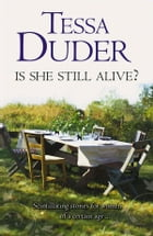 Is She Still Alive? by Tessa Duder
