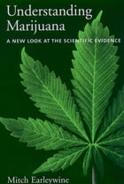 Understanding Marijuana: A New Look at the Scientific Evidence by Mitch Earleywine