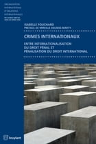 Crimes internationaux: Entre internationalisation du droit pénal et pénalisation du droit international by Isabelle Fouchard