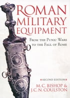 Roman Military Equipment from the Punic Wars to the Fall of Rome, second edition by M. C. Bishop