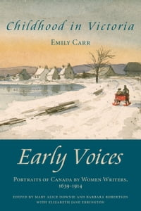 Childhood in Victoria: Early Voices — Portraits of Canada by Women Writers, 1639–1914