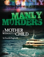 Manly Murders: A Mother Without a Child by Gunilla Haglundh