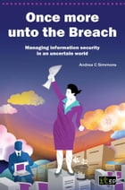 Once more unto the Breach: Managing information security in an uncertain world by Andrea Simmons
