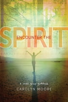 Encounter the Spirit by Carolyn Moore
