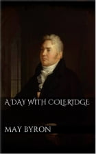 A Day with Coleridge by May Byron