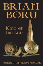 Brian Boru: High King of Ireland by Roger Chatterton Newman