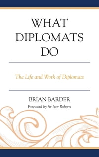 What Diplomats Do: The Life and Work of Diplomats