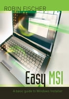 Easy MSI: A basic guide to Windows Installer by Robin Fischer