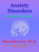 Anxiety Disorders: A Tutorial Study Guide by Nicoladie Tam, Ph.D.