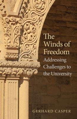 Book The Winds of Freedom: Addressing Challenges to the University by Prof. Gerhard Casper