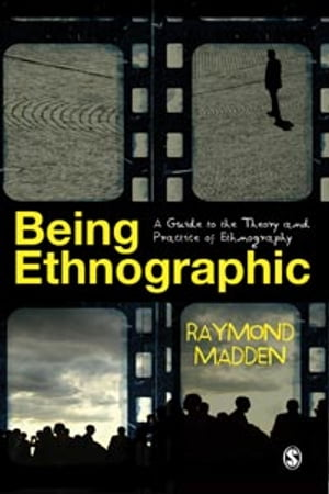 Being Ethnographic A Guide to the Theory and Practice of Ethnography
