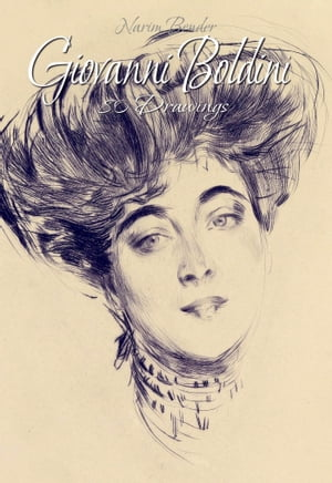 Giovanni Boldini: 80 Drawings by Narim Bender