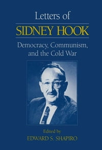 Letters of Sidney Hook: Democracy, Communism and the Cold War: Democracy, Communism and the Cold War
