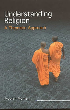 Understanding Religion: A Thematic Approach by Moojan Momen