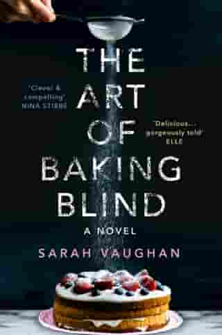 The Art of Baking Blind: The page-turning novel from the bestselling author of ANATOMY OF A SCANDAL by Sarah Vaughan