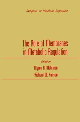 Book The Role of Membranes in Metabolic Regulation by Mehlman, Myron