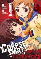 Corpse Party: Blood Covered, Vol. 1 by Makoto Kedouin