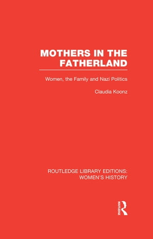 Mothers in the Fatherland Women,  the Family and Nazi Politics