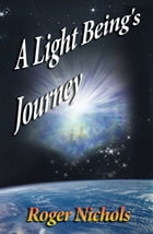 Light Being's Journey by Roger Nichols