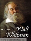 Works Of Walt Whitman: Including Leaves Of Grass, Specimen Days, Drum Taps & More (Mobi Collected Works)