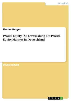 Private Equity. Die Entwicklung des Private Equity Marktes in Deutschland: Die Entwicklung des Private Equity Marktes in Deutschland