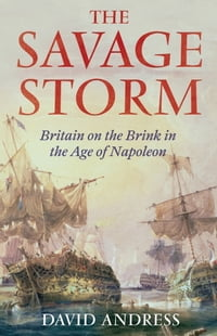 The Savage Storm: Britain on the Brink in the Age of Napoleon