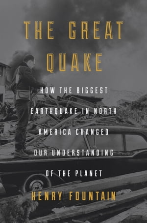 The Great Quake How the Biggest Earthquake in North America Changed Our Understanding of the Planet