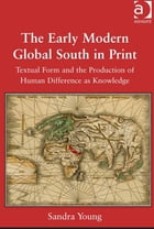 The Early Modern Global South in Print: Textual Form and the Production of Human Difference as…