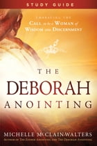 The Deborah Anointing Study Guide by Michelle McClain-Walters