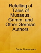 Retelling of Tales of Musaeus, Grimm, and Other German Authors by Daniel Zimmermann