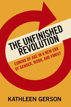 The Unfinished Revolution: Coming of Age in a New Era of Gender, Work, and Family by Kathleen Gerson