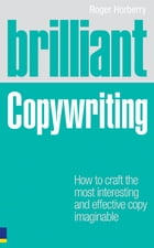 Brilliant Copywriting: How to craft the most interesting and effective copy imaginable by Roger Horberry
