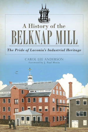 A History of the Belknap Mill The Pride of Laconia's Industrial Heritage
