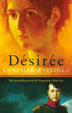 Desiree: The most popular historical romance since GONE WITH THE WIND by Annemarie Selinko